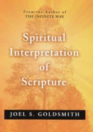 The Spiritual Interpretation of Scripture by Joel S Goldsmith