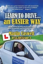 Learn To Drive...an Easier Way by Martin Caswell