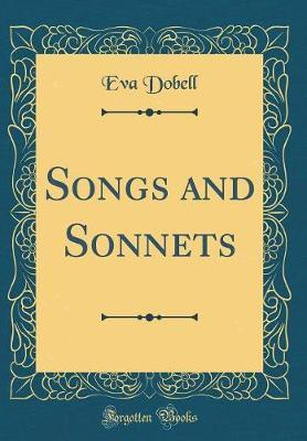 Songs and Sonnets (Classic Reprint) by Eva Dobell image