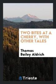 Two Bites at a Cherry, with Other Tales by Thomas Bailey Aldrich image