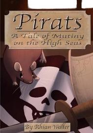 Pirats: A Tale of Mutiny on the High Seas by Rhian Waller