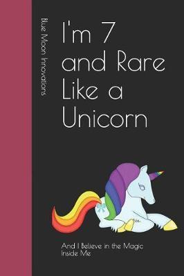 I'm 7 and Rare Like a Unicorn by Blue Moon Innovations