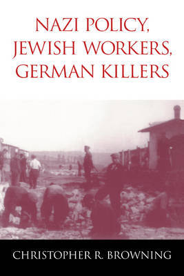 Nazi Policy, Jewish Workers, German Killers by Christopher R Browning image