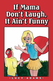 If Mama Don't Laugh, It Ain't Funny by Lucy Adams