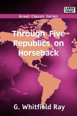 Through Five Republics on Horseback by G. Whitfield Ray image
