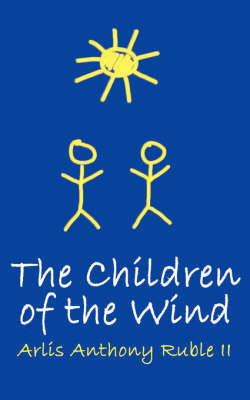 The Children of the Wind by Arlis Anthony Ruble II