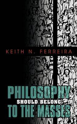 Philosophy Should Belong to the Masses by Keith N Ferreira