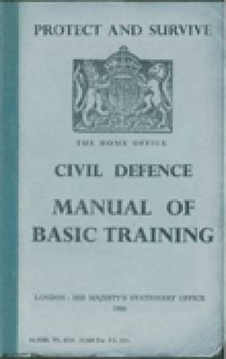 Protect and Survive: The Home Office Civil Defence Manual of Basic Training by Campbell McCutcheon