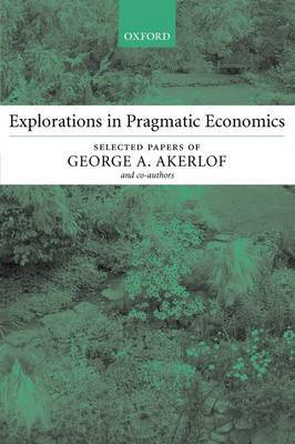 Explorations in Pragmatic Economics by George A Akerlof