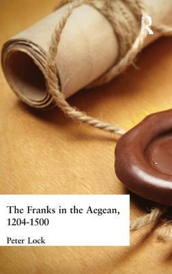 The Franks in the Aegean by Peter Lock