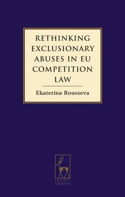 Rethinking Exclusionary Abuses in EU Competition Law by Ekaterina Rousseva