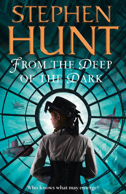 From the Deep of the Dark by Stephen Hunt image