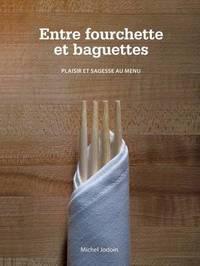 Entre Fourchette Et Baguettes: Plaisir Et Sagesse Au Menu by Michel Jodoin image
