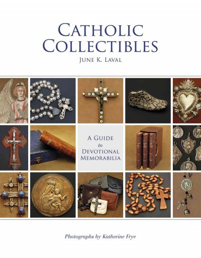 Catholic Collectibles: A Guide to Devotional Memorabilia by June K. Laval