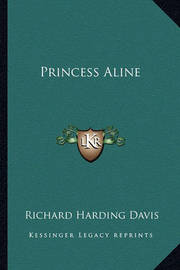 Princess Aline by Richard Harding Davis
