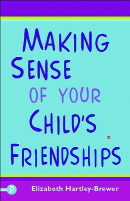 Making Sense of Your Child's Friendships by Elizabeth Hartley-Brewer image