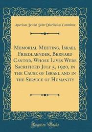 Memorial Meeting, Israel Friedlaender, Bernard Cantor, Whose Lives Were Sacrificed July 5, 1920, in the Cause of Israel and in the Service of Humanity (Classic Reprint) by American Jewish Joint Distrib Committee image