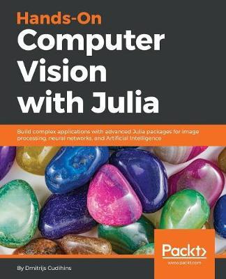 Hands-On Computer Vision with Julia by Dmitrijs Cudihins