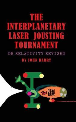 The Interplanetary Laser Jousting Tournament by John Barry
