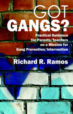 Got Gangs? Practical Guidance for Parents/Teachers on a Mission for Gang Prevention/Intervention by Richard, R. Ramos image