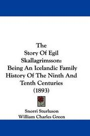 The Story of Egil Skallagrimsson: Being an Icelandic Family History of the Ninth and Tenth Centuries (1893) by Snorri Sturluson