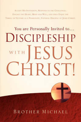 You Are Personally Invited To.Discipleship with Jesus Christ! by Brother Michael of the Holy Trinity