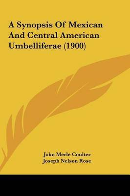 A Synopsis of Mexican and Central American Umbelliferae (1900) by John Merle Coulter