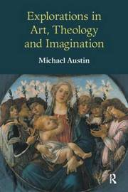 Explorations in Art, Theology and Imagination by Michael Ridgwell Austin image