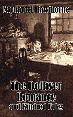The Dolliver Romance and Kindred Tales by Nathaniel Hawthorne image