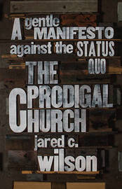 The Prodigal Church by Jared C Wilson