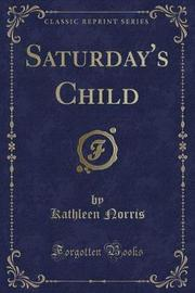 Saturday's Child (Classic Reprint) by Kathleen Norris