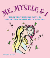 Me, Myself, and I: Discover Yourself with 50 Revealing Personality Quizzes by Robert Allen image