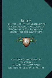 Birds: Check List of the Vertebrates of Ontario and Catalogue of Specimens in the Biological Section of the Provincial Museum (1905) by Ontario Department of Education