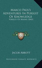 Marco Paul's Adventures in Pursuit of Knowledge: Forests of Maine (1843) by Jacob Abbott