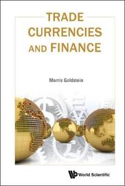 Trade, Currencies, And Finance by Morris Goldstein