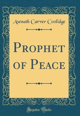 Prophet of Peace (Classic Reprint) by Asenath Carver Coolidge image