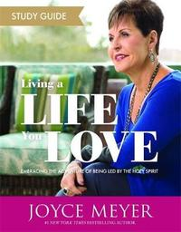 Living a Life You Love Study Guide by Joyce Meyer