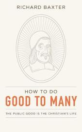 How to Do Good to Many by Richard Baxter