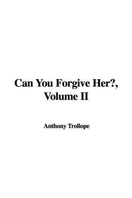 Can You Forgive Her?, Volume II by Anthony Trollope, Ed image