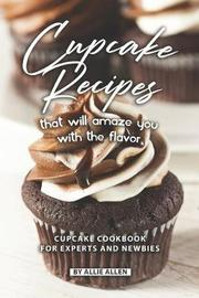 Cupcake Recipes That Will Amaze You with The Flavor by Allie Allen