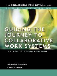 Guiding the Journey to Collaborative Work Systems by Michael M. Beyerlein