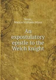 An Expostulatory Epistle to the Welch Knight by Watkin Williams-Wynn