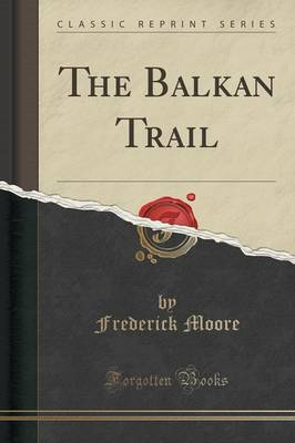 The Balkan Trail (Classic Reprint) by Frederick Moore