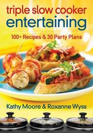 Triple Slow Cooker Entertaining by Kathy Moore