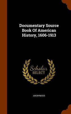 Documentary Source Book of American History, 1606-1913 by * Anonymous