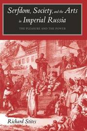 Serfdom, Society, and the Arts in Imperial Russia by Richard Stites image
