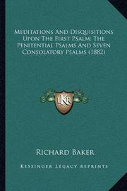 Meditations and Disquisitions Upon the First Psalm; The Penitential Psalms and Seven Consolatory Psalms (1882) by Richard Baker image
