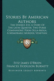 Stories by American Authors Stories by American Authors: The Spider's Eye; A Story of the Latin Quarter; Two Purse Cothe Spider's Eye; A Story of the Latin Quarter; Two Purse Companions; Poor Ogla-Moga; A Memorable Murder; Venetian Glassmpanions; Poor Ogl by Fitz James O'Brien