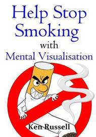 Help Stop Smoking with Mental Visualisation by KEN RUSSELL
