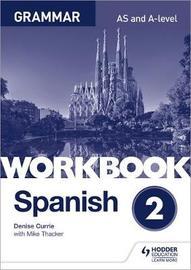 Spanish A-level Grammar Workbook 2 by Denise Currie image